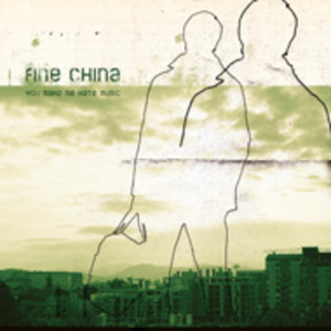 Fine China - You Make Me Hate Music