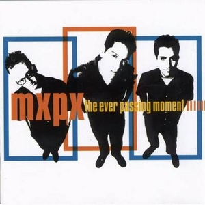 MxPx - The Ever Passing Moment