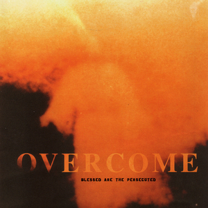 Overcome - Blessed Are The Persecuted