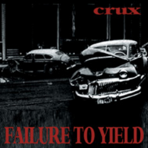 Crux - Failure To Yield