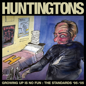 The Huntingtons - Growing Up Is No Fun: The Standards '95 - '05