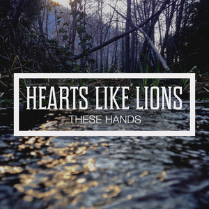 Hearts Like Lions - These Hands - EP