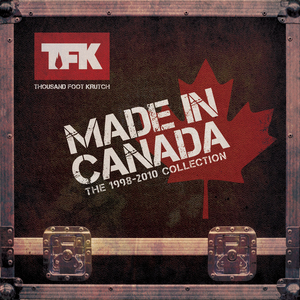 Thousand Foot Krutch - Made In Canada: The 1998-2010 Collection