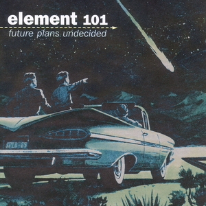 Element 101 - Future Plans Undecided
