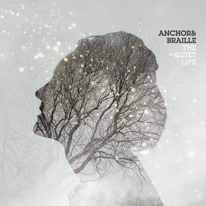 Anchor & Braille - The Quiet Life