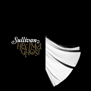 Sullivan - Hey, I'm A Ghost