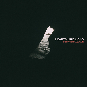Hearts Like Lions - If I Never Speak Again