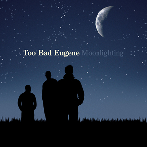 Too Bad Eugene - Moonlighting